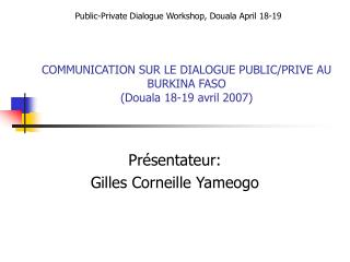COMMUNICATION SUR LE DIALOGUE PUBLIC/PRIVE AU BURKINA FASO (Douala 18-19  avril  2007)