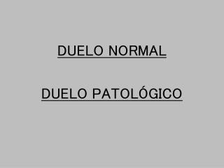DUELO NORMAL DUELO PATOLÓGICO