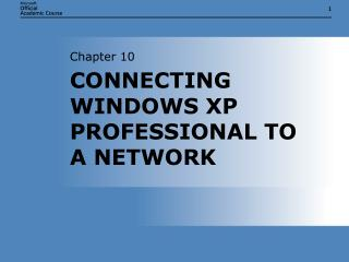 CONNECTING WINDOWS XP PROFESSIONAL TO A NETWORK