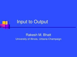 Input to Output