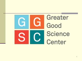 The Greater Good Science Center Resources for a compassionate and resilient society