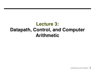 Lecture 3:  Datapath, Control, and Computer Arithmetic