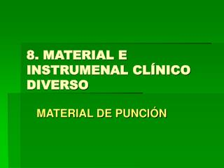 8. MATERIAL E INSTRUMENAL CLÍNICO DIVERSO