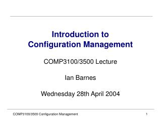 Introduction to Configuration Management COMP3100/3500 Lecture Ian Barnes Wednesday 28th April 2004