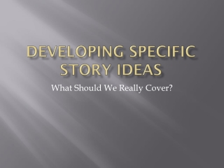 Developing Specific Story Ideas