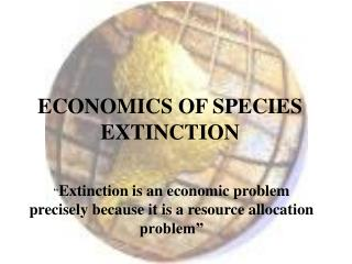ECONOMICS OF SPECIES EXTINCTION