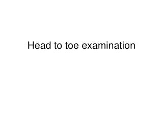 Head to toe examination