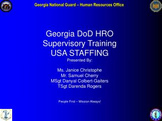 Georgia DoD HRO Supervisory Training USA STAFFING  Presented By: Ms. Janice Christophe Mr. Samuel Cherry MSgt Danyal Col