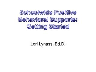 Schoolwide  Positive Behavioral Supports: Getting Started