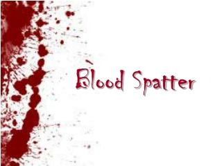Blood Spatter