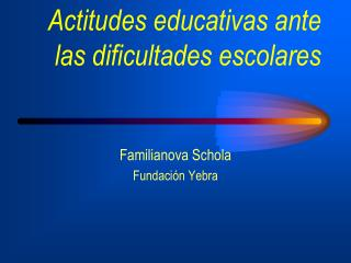 Actitudes educativas ante las dificultades escolares