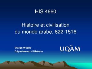 HIS 4660 Histoire et civilisation du monde arabe, 622-1516 Stefan Winter Département d'Histoire