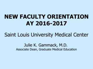 NEW FACULTY ORIENTATION AY 2016-2017 Saint Louis University Medical Center Julie K. Gammack, M.D.