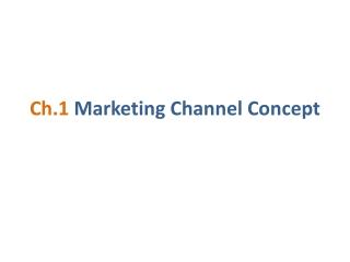 Ch.1  Marketing Channel Concept