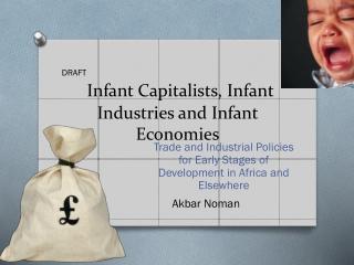 Infant Capitalists, Infant Industries and Infant Economies
