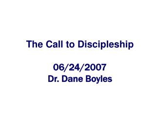 The Call to Discipleship 06/24/2007 Dr. Dane Boyles