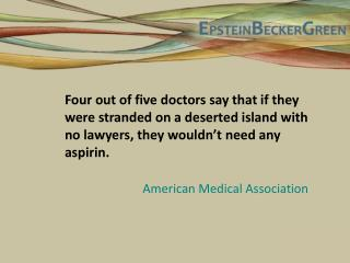 Four out of five doctors say that if they were stranded on a deserted island with no lawyers, they wouldn't need any a