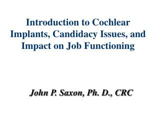 Introduction to Cochlear Implants, Candidacy Issues, and Impact on Job Functioning
