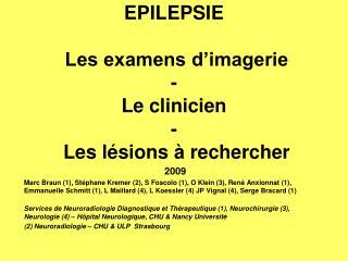 EPILEPSIE  Les examens d'imagerie -  Le clinicien  -  Les lésions à rechercher