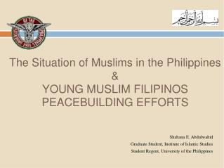 The Situation of Muslims in the Philippines  &  YOUNG MUSLIM FILIPINOS PEACEBUILDING EFFORTS