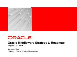 Oracle Middleware Strategy & Roadmap August  21, 2008