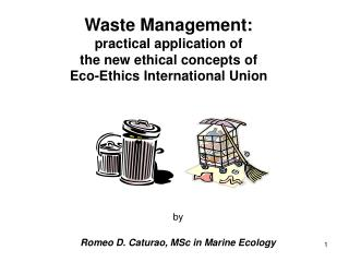 Waste Management: practical application of  the new ethical concepts of  Eco-Ethics International Union