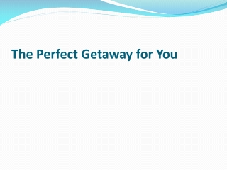 The Perfect Getaway for You