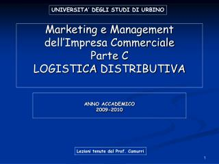 Marketing e Management dell'Impresa Commerciale Parte C LOGISTICA DISTRIBUTIVA
