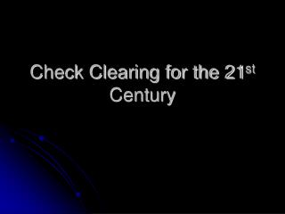 Check Clearing for the 21 st  Century
