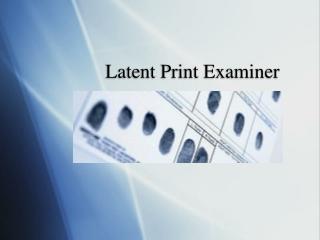Latent Print Examiner