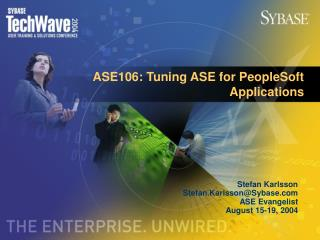 ASE106: Tuning ASE for PeopleSoft Applications