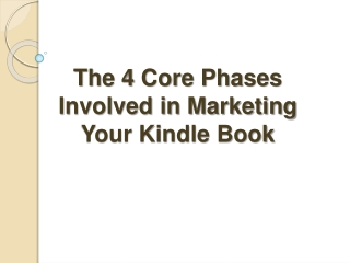The 4 Core Phases Involved in Marketing Your Kindle Book