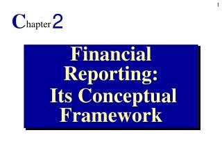 Financial Reporting:   Its Conceptual Framework