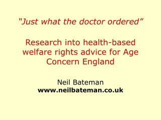 Just what the doctor ordered   Research into health-based welfare rights advice for Age Concern England