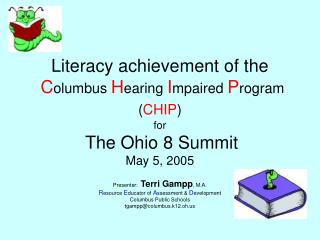 Literacy achievement of the C olumbus  H earing  I mpaired  P rogram ( CHIP ) for The Ohio 8 Summit May 5, 2005