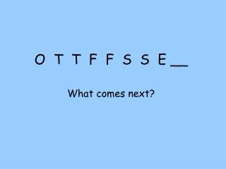 O  T  T  F  F  S  S  E __