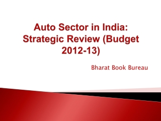 Auto Sector in India: Strategic Review (Budget 2012-13)