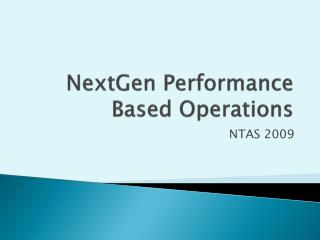 NextGen Performance Based Operations