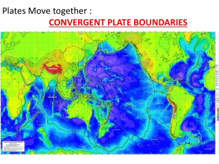 Plates Move together :   CONVERGENT PLATE BOUNDARIES
