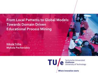 From Local Patterns to Global Models: Towards Domain Driven  Educational Process Mining