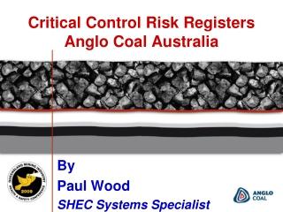 Critical Control Risk Registers  Anglo Coal Australia