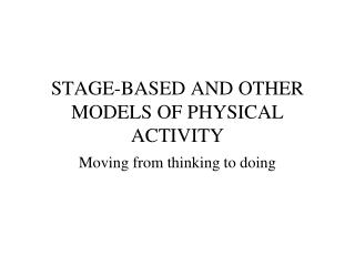 STAGE-BASED AND OTHER MODELS OF PHYSICAL ACTIVITY