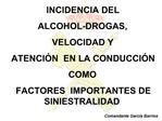 INCIDENCIA DEL  ALCOHOL-DROGAS,  VELOCIDAD Y  ATENCI N  EN LA CONDUCCI N  COMO  FACTORES  IMPORTANTES DE SINIESTRALIDAD.