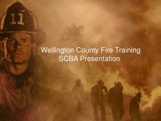 Wellington County Fire Training           SCBA Presentation