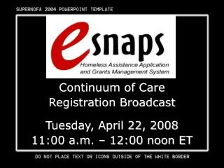 Continuum of Care  Registration Broadcast  Tuesday, April 22, 2008 11:00 a.m.   12:00 noon ET