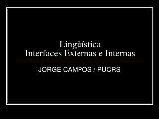Ling  stica Interfaces Externas e Internas