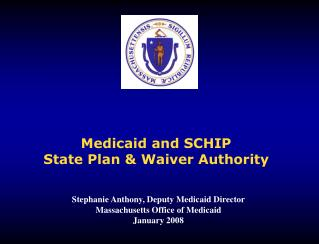 Medicaid and SCHIP State Plan  Waiver Authority