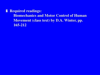  Required readings:  Biomechanics and Motor Control of Human