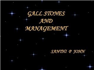 GALL STONES  AND MANAGEMENT
