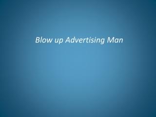 Blow up Advertising Man